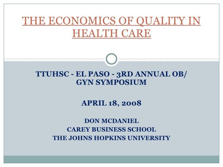 TTUHSC - EL PASO - 3RD ANNUAL OB/GYN SYMPOSIUM APRIL 18, 2008 DON MCDANIEL CAREY BUSINESS SCHOOL THE JOHNS HOPKINS UNIVERS...