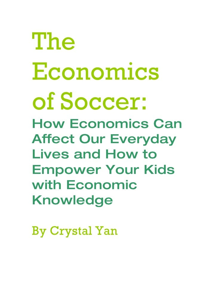 The Economics of Soccer: How Economics Can Affect Our Everyday Lives and How to Empower Your Kids with Economic Knowledge ...