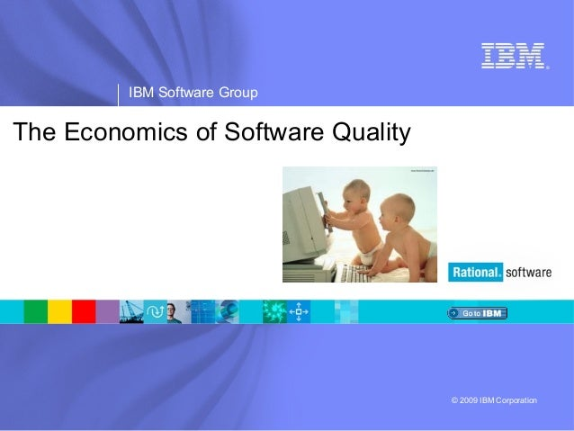 ® IBM Software Group © 2009 IBM Corporation The Economics of Software Quality