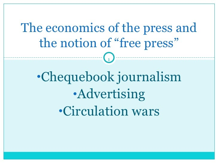 <ul><li>Chequebook journalism </li></ul><ul><li>Advertising </li></ul><ul><li>Circulation wars </li></ul>The economics of ...