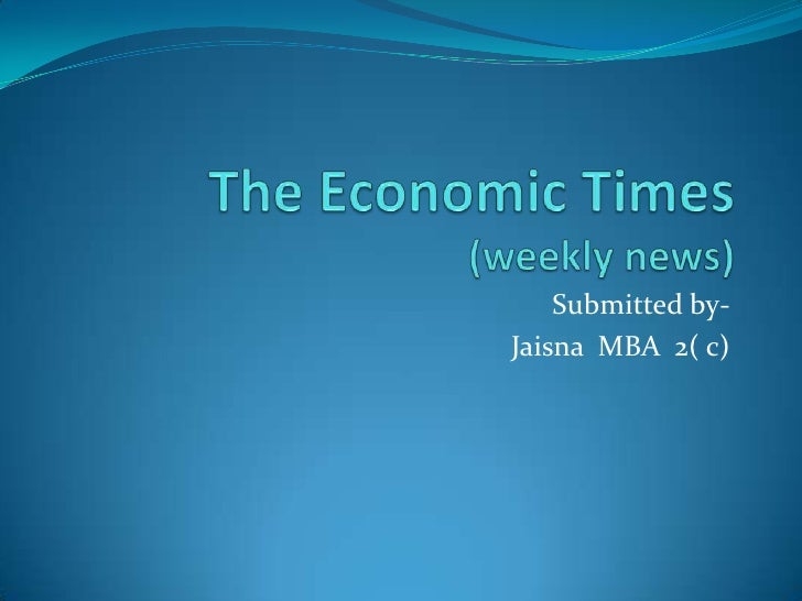 The Economic Times(weekly news)<br />Submitted by-<br />Jaisna  MBA  2( c)<br />