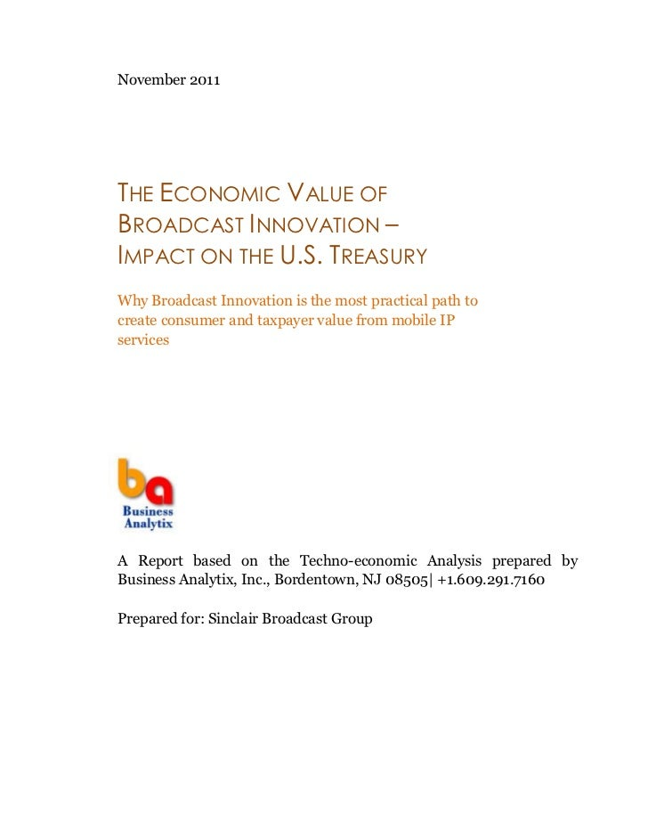 November 2011THE ECONOMIC VALUE OFBROADCAST I NNOVATION –IMPACT ON THE U.S. TREASURYWhy Broadcast Innovation is the most p...