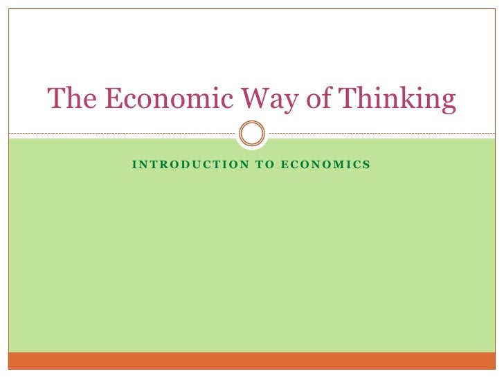 economic way of thinkinging essay Assignment, an essay in which students must pose an interesting question about something they have personally observed and then use basic economic principles to answer it in no more than 500 words.
