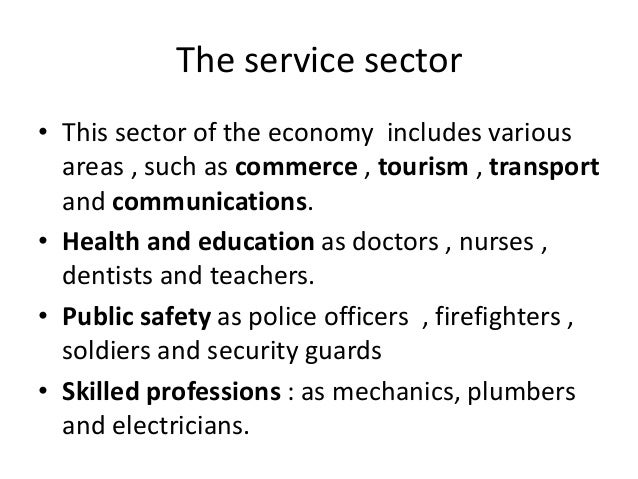 The service sector • Administrative work as secretaries , bank clerks and public servants. • Cultural proffessions as writ...