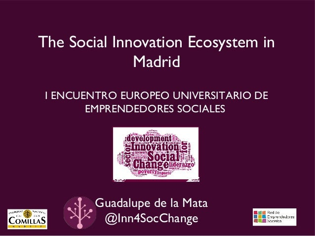 The Social Innovation Ecosystem in              MadridI ENCUENTRO EUROPEO UNIVERSITARIO DE       EMPRENDEDORES SOCIALES   ...