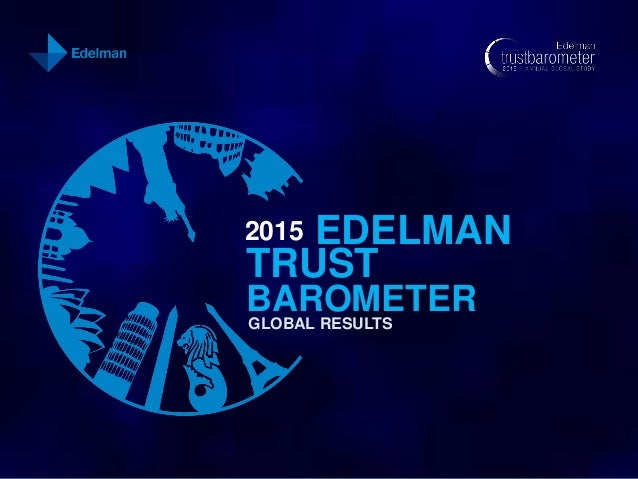 2015 EDELMAN TRUST BAROMETER GLOBAL RESULTS