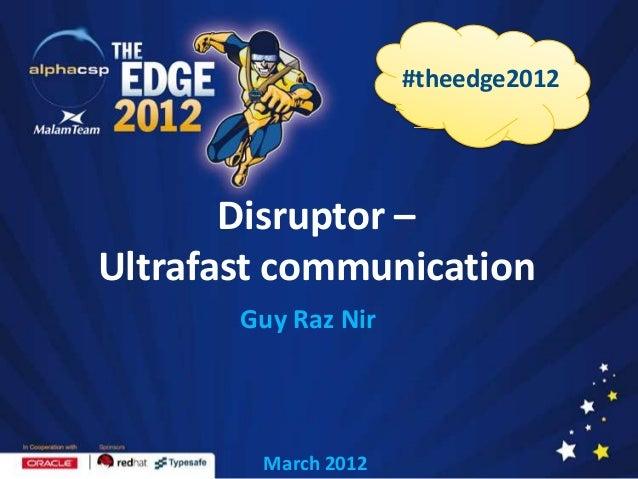 Disruptor –Ultrafast communicationMarch 2012#theedge2012Guy Raz Nir