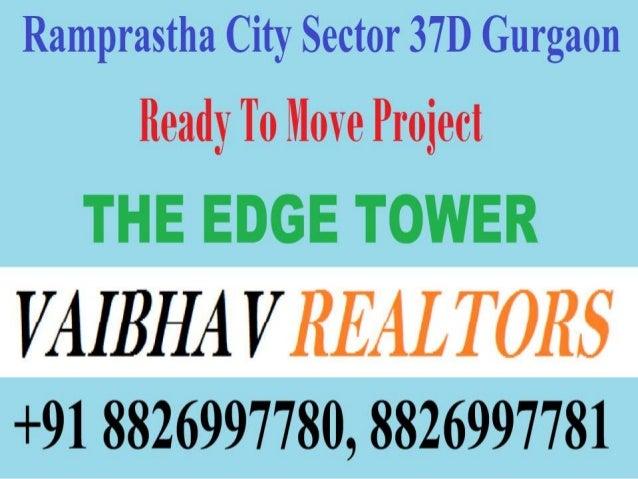 Ramprastha City Resale The EDGE Tower Sector 37 D Gurgaon Dwarka Expressway Haryana Vaibhav Realtors +91 8826997780 / 8826...