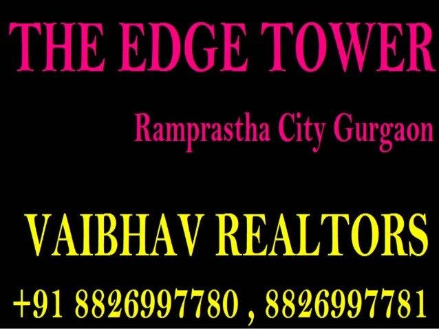 THE EDGE TOWER  Ramprastha City Gurgaon  VAIBHAV REALTORS +91 8826997780 ,  8826997781