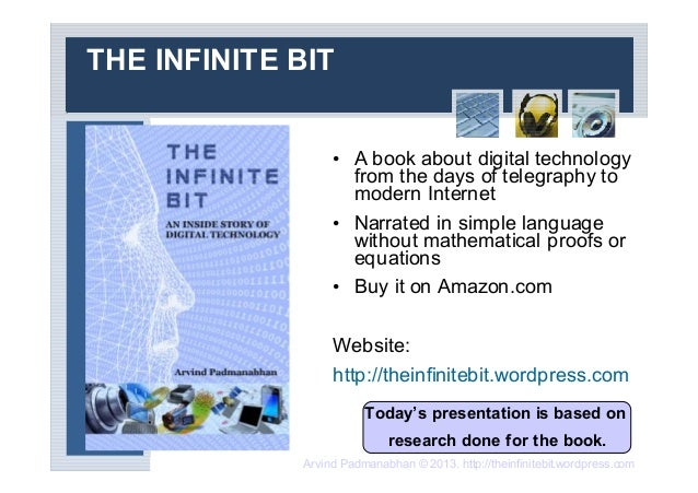 Arvind Padmanabhan © 2013. http://theinfinitebit.wordpress.comTHE INFINITE BIT• A book about digital technologyfrom the da...