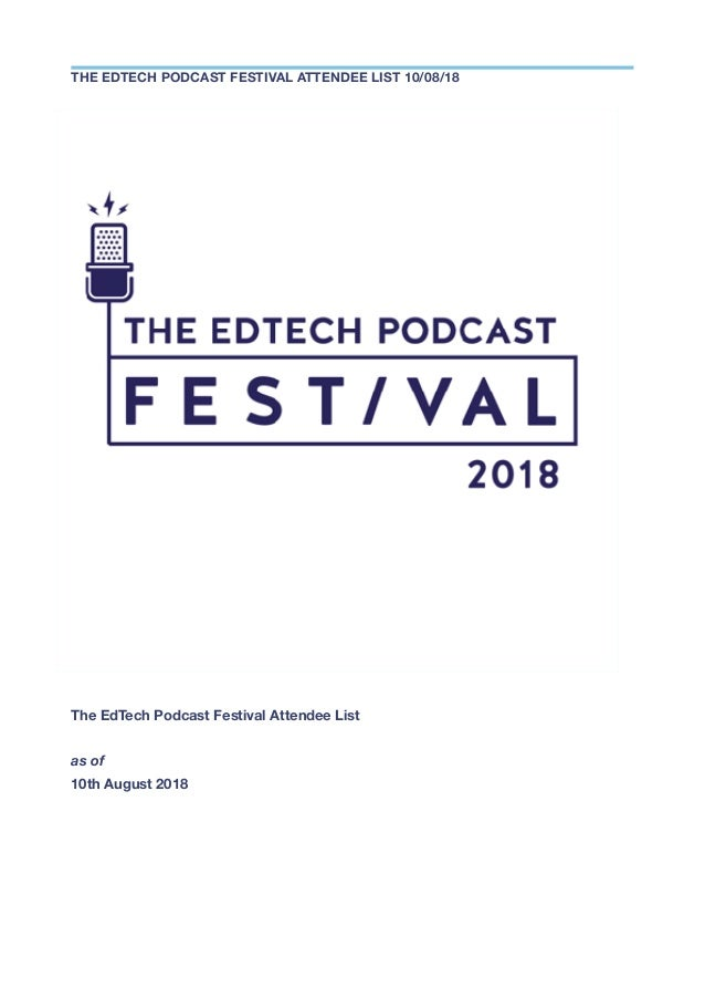 The EdTech Podcast Festival Attendee List as of 10th August 2018 THE EDTECH PODCAST FESTIVAL ATTENDEE LIST 10/08/18
