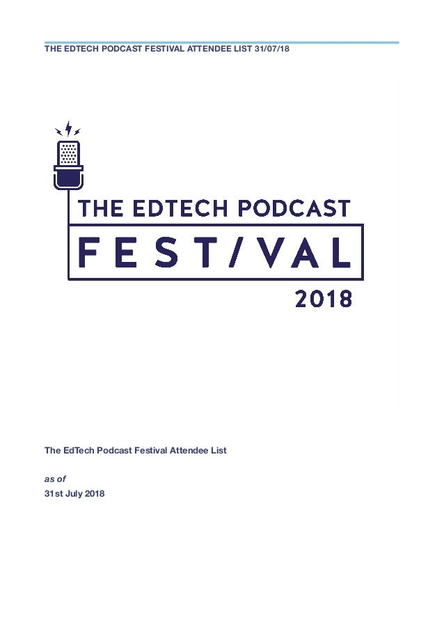 The EdTech Podcast Festival Attendee List as of 31st July 2018 THE EDTECH PODCAST FESTIVAL ATTENDEE LIST 31/07/18