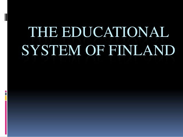 THE EDUCATIONAL SYSTEM OF FINLAND