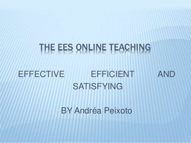 THE EES ONLINE TEACHING EFFECTIVE EFFICIENT AND SATISFYING BY Andréa Peixoto