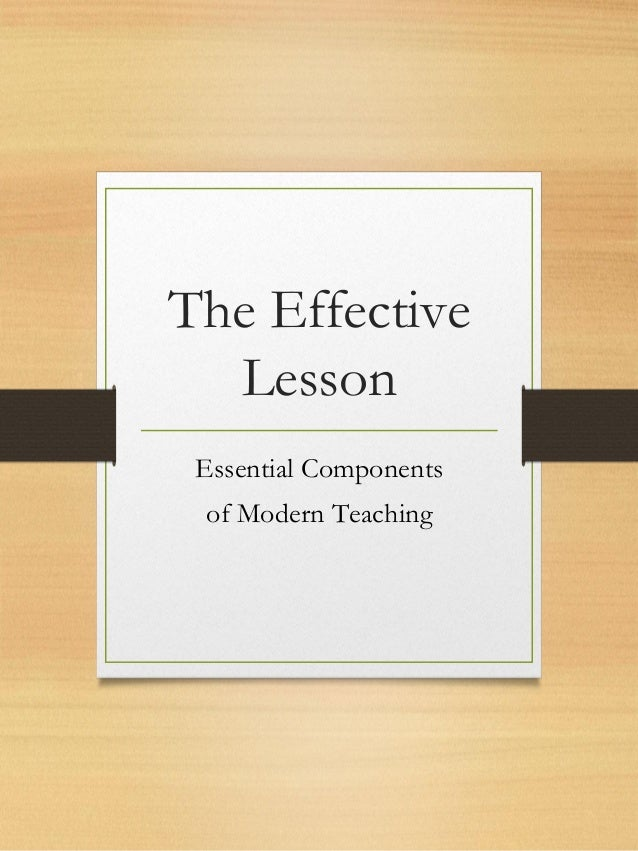 The Effective Lesson Essential Components of Modern Teaching