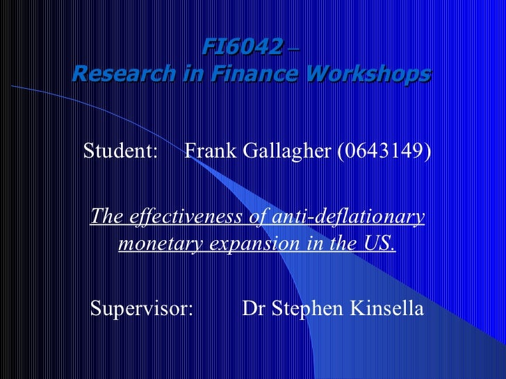 FI6042  –   Research in Finance Workshops   Student: Frank Gallagher (0643149) The effectiveness of anti-deflationary mone...