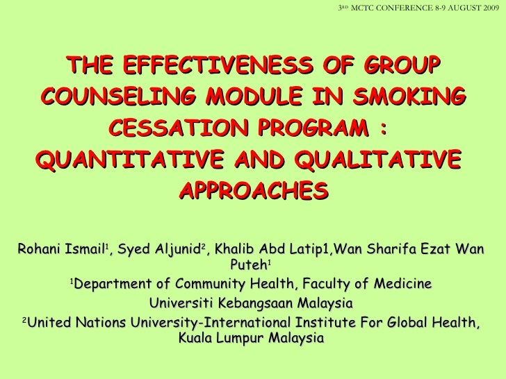 THE EFFECTIVENESS OF GROUP COUNSELING MODULE IN SMOKING CESSATION PROGRAM :  QUANTITATIVE AND QUALITATIVE  APPROACHES Roha...
