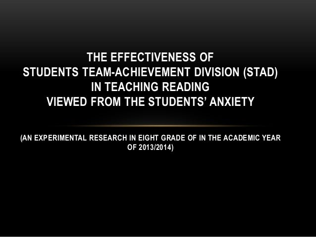 THE EFFECTIVENESS OF STUDENTS TEAM-ACHIEVEMENT DIVISION (STAD) IN TEACHING READING VIEWED FROM THE STUDENTS' ANXIETY (AN E...