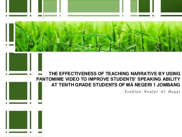 S y a h l u n N a u f a l A l H a q q i THE EFFECTIVENESS OF TEACHING NARRATIVE BY USING PANTOMIME VIDEO TO IMPROVE STUDEN...