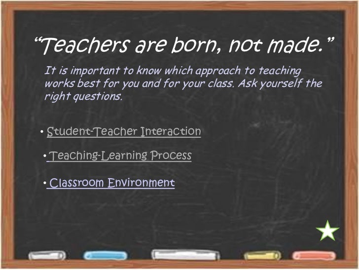 Teachers are born and not made