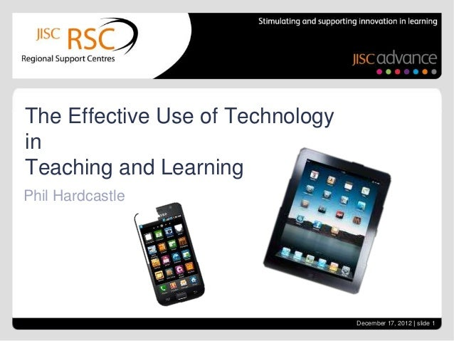 The Effective Use of TechnologyinTeaching and LearningPhil Hardcastle                                  December 17, 2012 |...