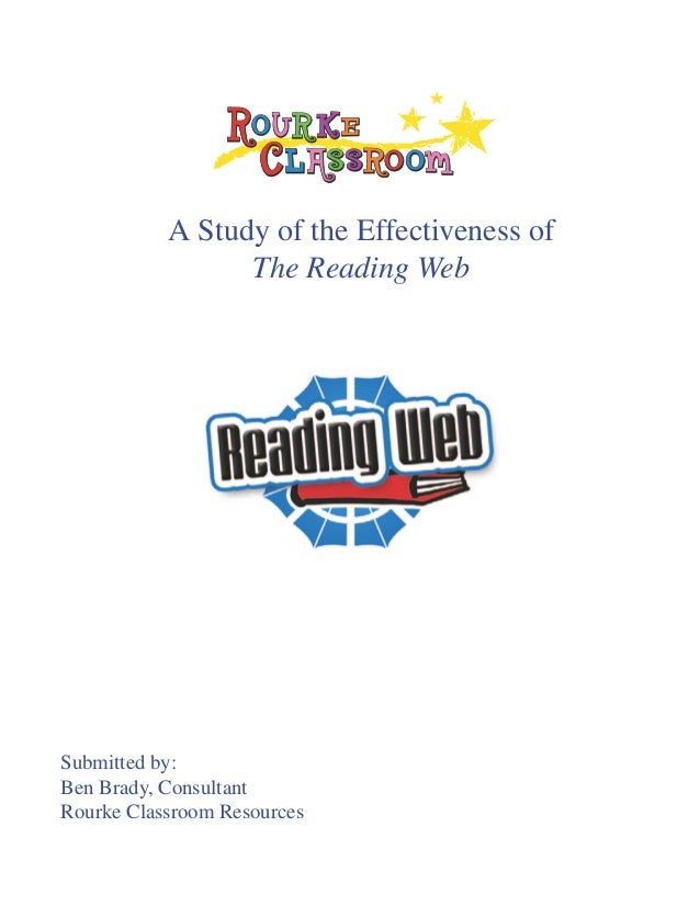A Study of the Effectiveness of                 The Reading WebSubmitted by:Ben Brady, ConsultantRourke Classroom Resources