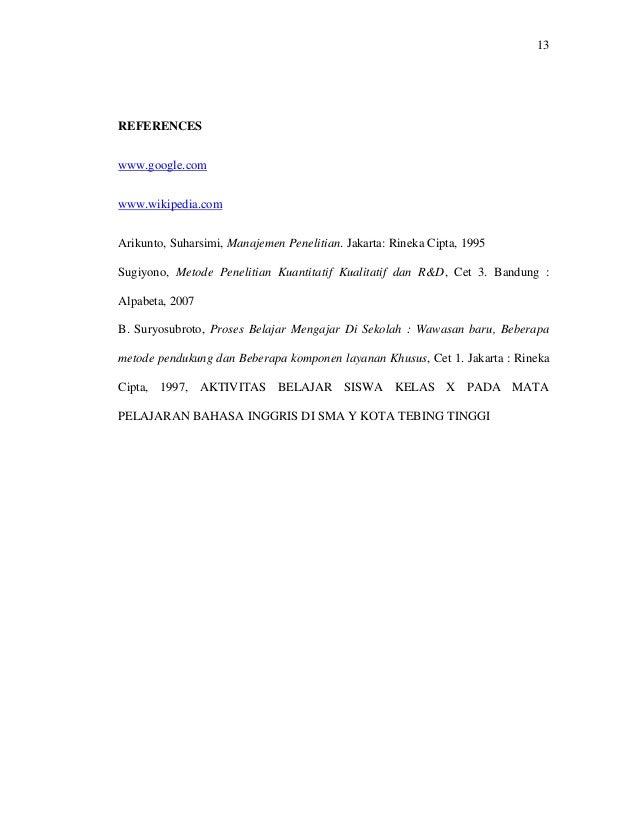 13 REFERENCES www.google.com www.wikipedia.com Arikunto, Suharsimi, Manajemen Penelitian. Jakarta: Rineka Cipta, 1995 Sugi...