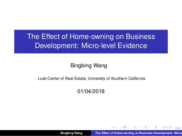 1/52 The Effect of Home-owning on Business Development: Micro-level Evidence Bingbing Wang Lusk Center of Real Estate, Uni...