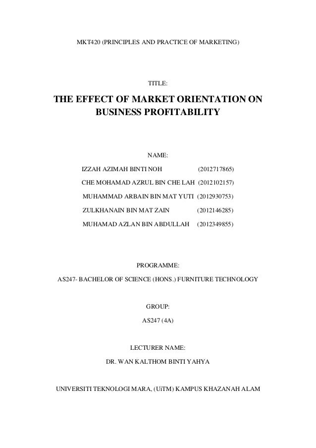 MKT420 (PRINCIPLES AND PRACTICE OF MARKETING)  TITLE:  THE EFFECT OF MARKET ORIENTATION ON BUSINESS PROFITABILITY  NAME: I...
