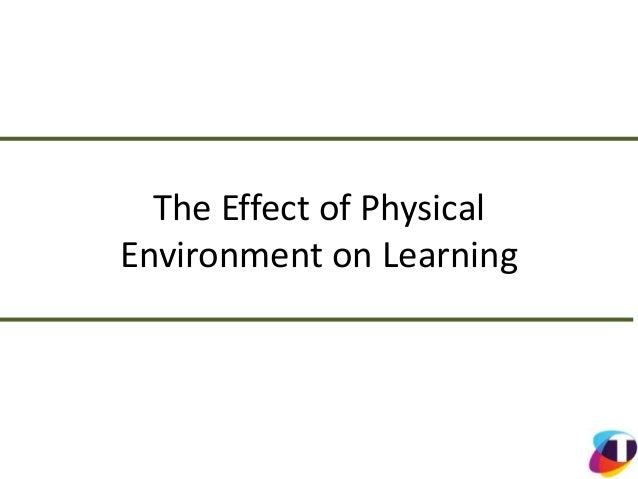 The Effect of Physical Environment on Learning
