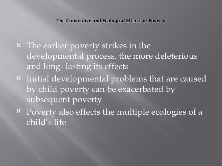 the effect of poverty in the Poverty affects a child's development and educational outcomes beginning in the earliest  mechanisms for the effect of poverty on child development and.