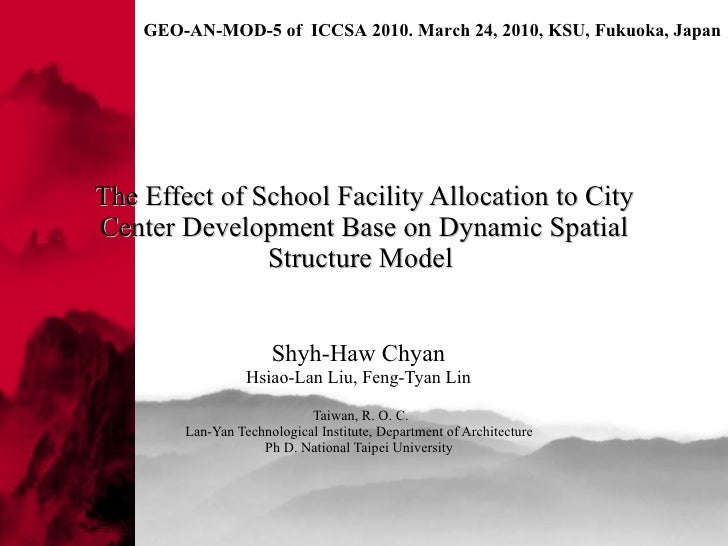 The Effect of School Facility Allocation to City Center Development Base on Dynamic Spatial Structure Model  Shyh-Haw Chya...
