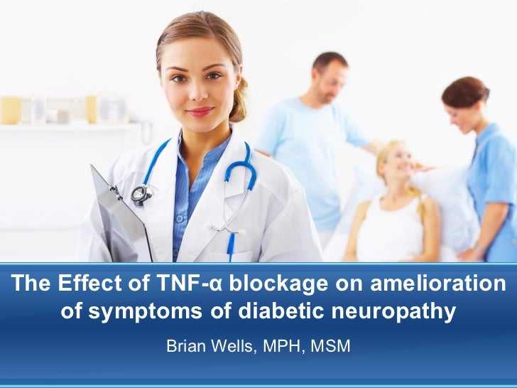 The Effect of TNF-α blockage on amelioration    of symptoms of diabetic neuropathy             Brian Wells, MPH, MSM