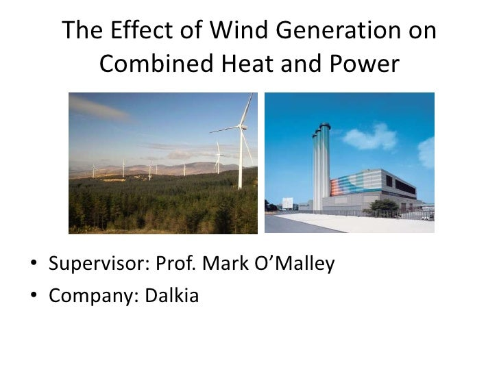 The Effect of Wind Generation on Combined Heat and Power<br />Supervisor: Prof. Mark O'Malley<br />Company: Dalkia<br />