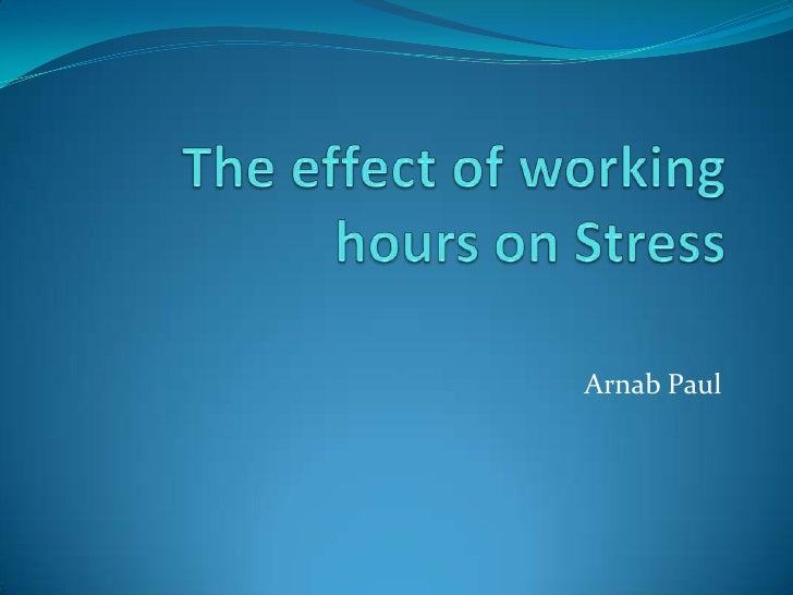 The effect of working hours on Stress<br />Arnab Paul<br />