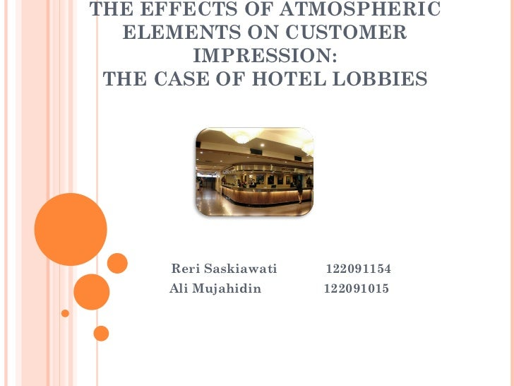 THE EFFECTS OF ATMOSPHERIC  ELEMENTS ON CUSTOMER        IMPRESSION: THE CASE OF HOTEL LOBBIES      Reri Saskiawati   12209...