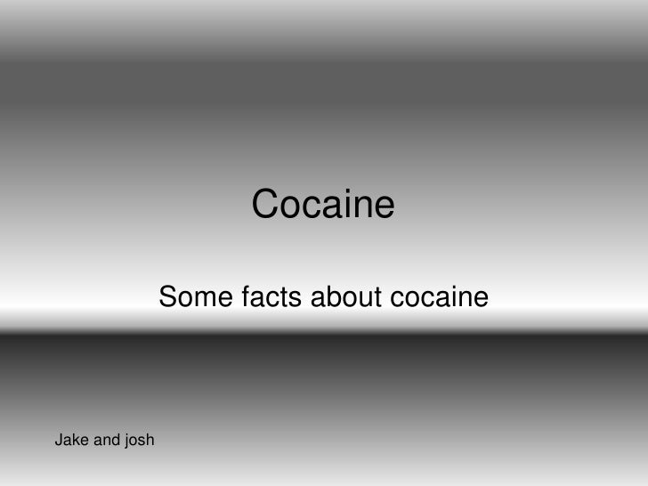Cocaine<br />Some facts about cocaine<br />Jake and josh<br />