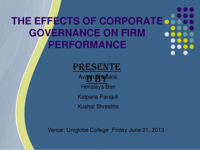 impact of corporate governance on firm On other side if the firm appoint experienced ceo or director in the firm it have a positive impact on the stock price of the firm which reflects the practice of good corporate governance has a positive impact on firm's performance.