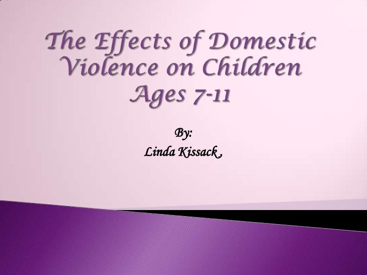 The Effects of Domestic Violence on ChildrenAges 7-11<br />By: <br />Linda Kissack , <br />