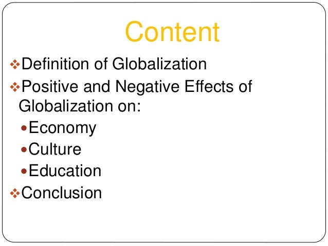 postive and negative effects of globalistation Positive and negative effect of globalization 744 words | 3 pages topic: discuss the positive and negative effects of globalization on the world today.