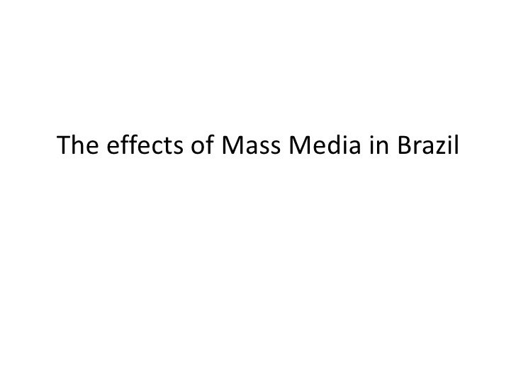 The effects of Mass Media in Brazil<br />
