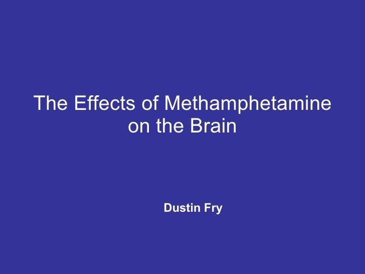 The Effects of Methamphetamine on the Brain Dustin Fry