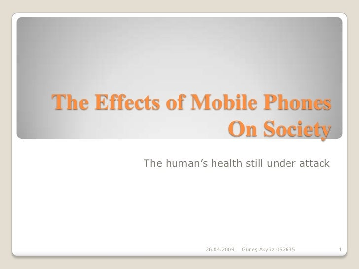 the effect of mobile phones What are the negative and positive effects of mobile phones on our lives read this essay (article) to find out negative and positive impact of cell phones.