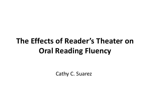 The Effects of Reader's Theater onOral Reading FluencyCathy C. Suarez
