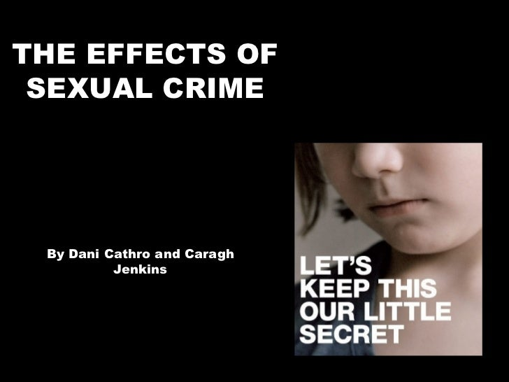 THE EFFECTS OF SEXUAL CRIME By Dani Cathro and Caragh Jenkins