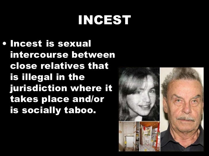 INCEST <ul><li>Incest   issexual intercoursebetween closerelativesthat is illegal in the jurisdiction where it takes p...