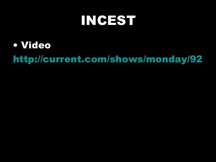INCEST <ul><li>Video </li></ul><ul><li>http://current.com/shows/monday/92399026_incest-the-last-taboo-premieres-monday-26t...