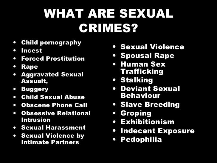 WHAT ARE SEXUAL CRIMES? <ul><li>Child pornography </li></ul><ul><li>Incest </li></ul><ul><li>Forced Prostitution </li></ul...
