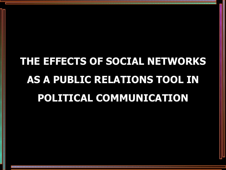 THE EFFECTS OF SOCIAL NETWORKS AS A PUBLIC RELATIONS TOOL IN POLITICAL COMMUNICATION