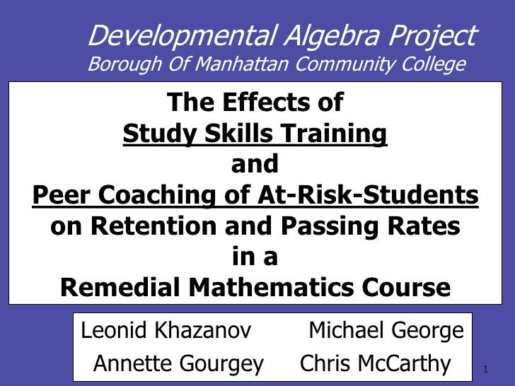 Developmental Algebra Project<br />Borough Of Manhattan Community College<br />The Effects of Study Skills Trainingand Pee...